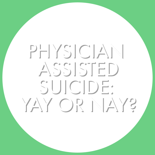 Physician assisted suicide: yay or nay?